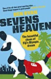 Sevens Heaven: The Beautiful Chaos of Fiji's Olympic Dream: WINNER OF THE TELEGRAPH SPORTS BOOK OF THE YEAR 2019 (English Edition)