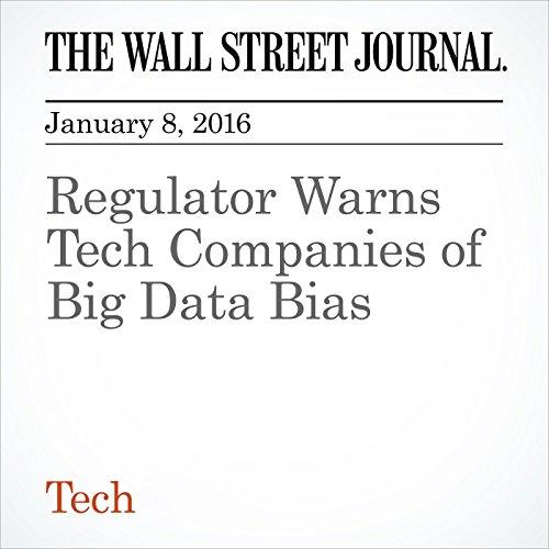Regulator Warns Tech Companies of Big Data Bias audiobook cover art