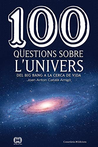 100 qüestions sobre l'univers: Del Big Bang a la cerca de la vida (De 100 en 100 Book 46) (Catalan Edition)