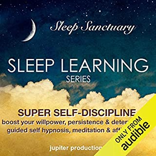 Super Self-Discipline, Boost Your Willpower, Persistence & Determination: Sleep Learning, Guided Self Hypnosis, Meditation & Affirmations audiobook cover art