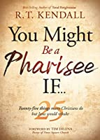 You Might Be a Pharisee If: Twenty-Five Things Christians Do but Jesus Would Rebuke
