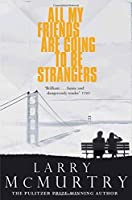 All My Friends are Going to be Strangers by Larry McMurtry(2015-10-08)