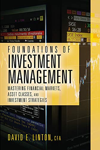 Foundations of Investment Management: Mastering Financial Markets, Asset Classes, and Investment Strategies
