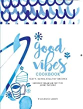 Good Vibes Cookbook: Delicious, Easy Food for a Happy, Healthy Life