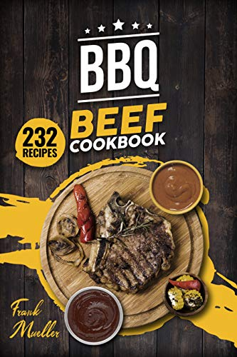 BBQ Beef Cookbook: Master Barbecue Beef Recipes, and the Sauces That Go with Them (Barbecue Cookbook Book 2) (English Edition)