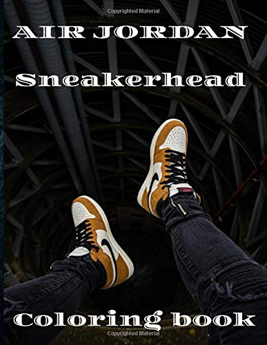 AIR JORDAN Sneakerhead Coloring book: The Ultimate Sneakerz Creative Coloring Book,Color some of the  most popular sneakers ever made!Original ... and all basketball league Sports shoe Fan
