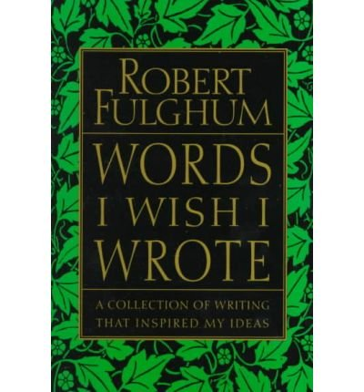 By Fulghum, Robert ( Author ) [ Words I Wish I Wrote: A Collection of Writing That Inspired My Ideas By Apr-1999 Paperback