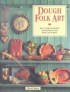 Dough Folk Art: How to Make Beautiful & Lasting Objects from Flour, Salt & Water