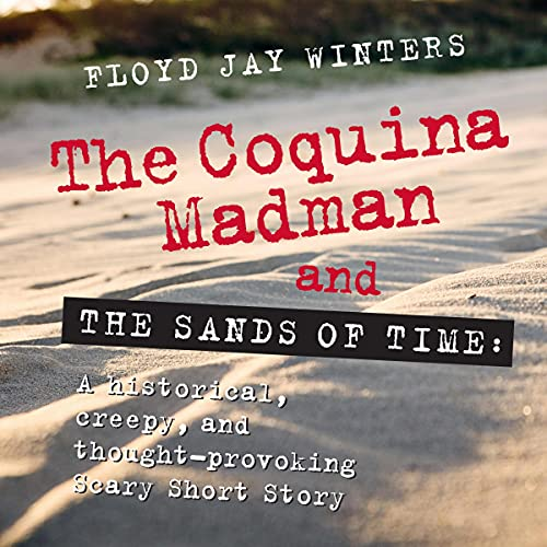 The Coquina Madman and the Sands of Time Audiobook By Floyd Jay Winters cover art