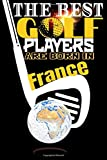(Golf Journal) The best golf players are born In France: Best Birthday Golf Funny Notebook for Golf Players Gift for vw golf,swing usga rules ... golf fun to take notes (6x9) 120p