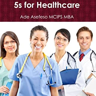 5s for Healthcare                   By:                                                                                                                                 Ade Asefeso MCIPS MBA                               Narrated by:                                                                                                                                 Mark La Roi                      Length: 1 hr and 49 mins     8 ratings     Overall 4.6