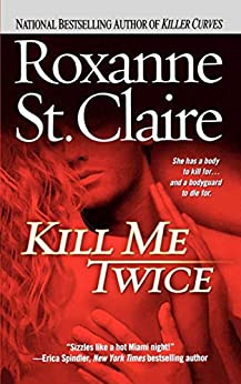 Kill Me Twice (The Bullet Catchers Book 1) by [Roxanne St. Claire]