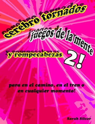 cerebro tornados, juegos de la mente, y rompecabezas 2! para en camino, en el tren o en cualquier momento! (Spanish Edition)
