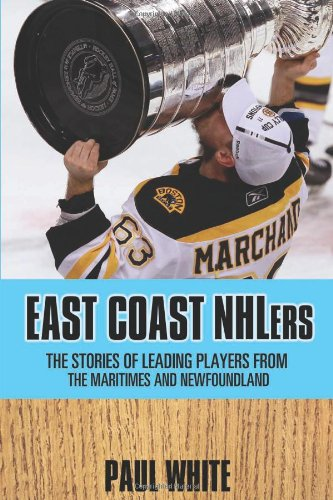 East Coast Nhlers: The Stories of the Lives and Careers of Players from the Maritimes and Newfoundland