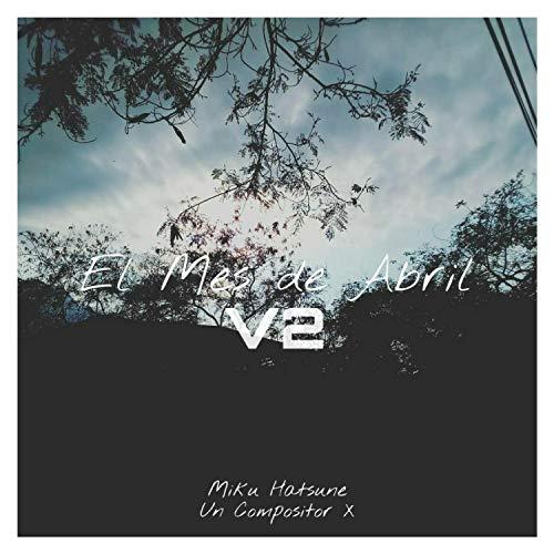 El Mes de Abril V2 (feat. Miku Hatsune)