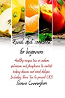 Renal Diet Cookbook For Beginners: healthy recipes low in sodium, potassium, and phosphorus to control kidney disease and avoid dialysis. Including Three Tips to prevent CKD