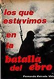 Los que estuvimos en la Batalla del Ebro