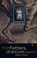 Desert Fathers, Uranium Daughters (Penguin Poets)
