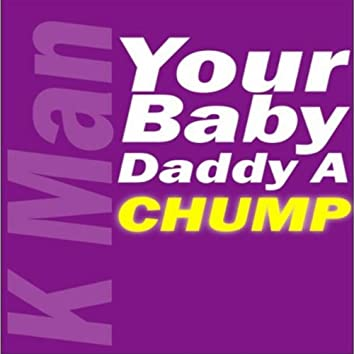 Your Baby Daddy a Chump