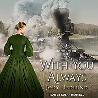 With You Always     Orphan Train, Book 1              Written by:                                                                                                                                 Jody Hedlund                               Narrated by:                                                                                                                                 Susan Hanfield                      Length: 11 hrs     1 rating     Overall 5.0