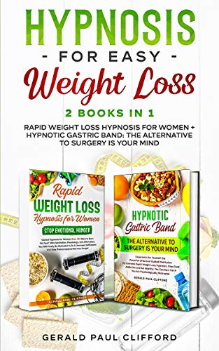 Hypnosis For Easy Weight Loss: 2 Books in 1: Rapid Weight Loss Hypnosis for Women + Hypnotic Gastric Band: The Alternative to Surgery Is Your Mind (English Edition)