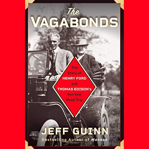 The Vagabonds     The Story of Henry Ford and Thomas Edison's Ten-Year Road Trip              De :                                                                                                                                 Jeff Guinn                           Durée : 10 h     Pas de notations     Global 0,0