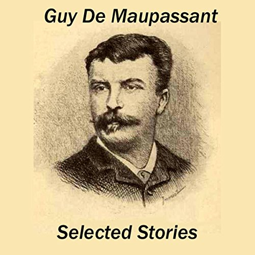 Guy de Maupassant: Selected Stories audiobook cover art