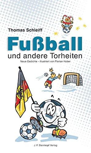 Fussball und andere Torheiten: Neue Gedichte - Illustriert von Florian Huber
