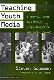 Teaching Youth Media: A Critical Guide to Literacy, Video Production, and Social Change (the series on school reform)