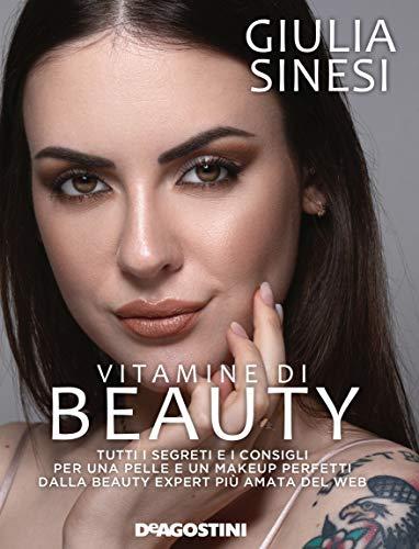 Vitamine di beauty: Tutti i segreti e i consigli per una pelle e un makeup perfetti dalla beauty expert più amata del web.