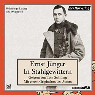 In Stahlgewittern                   By:                                                                                                                                 Ernst Jünger                               Narrated by:                                                                                                                                 Tom Schilling,                                                                                        Ernst Jünger                      Length: 12 hrs and 14 mins     15 ratings     Overall 4.9