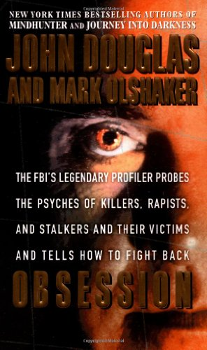 Obsession: The FBI's Legendary Profiler Probes the Psyches of Killers, Rapists, and Stalkers and Their Victims and Tells