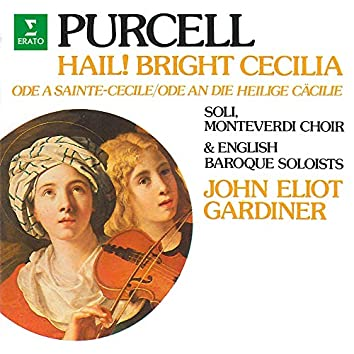 "Purcell: Hail! Bright Cecilia, Z. 328 ""Ode to Saint Cecilia"""