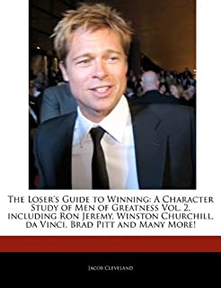 The Loser's Guide to Winning: A Character Study of Men of Greatness Vol. 2, Including Ron Jeremy, Winston Churchill, Da Vi...