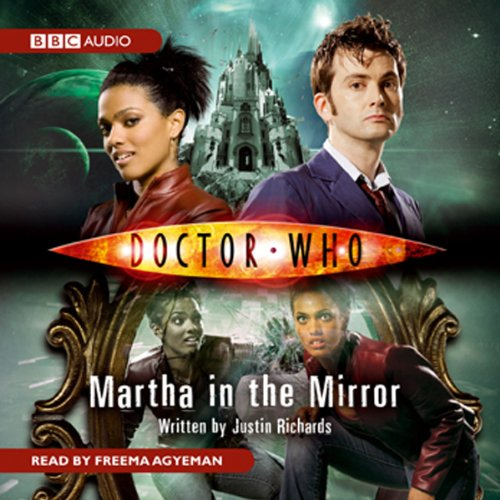 Doctor Who     Martha in the Mirror              By:                                                                                                                                 Justin Richards                               Narrated by:                                                                                                                                 Freema Agyeman                      Length: 2 hrs and 35 mins     117 ratings     Overall 4.2