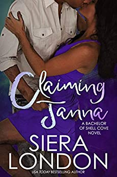 Claiming Janna: A Bachelor of Shell Cove Novel (The Bachelors of Shell Cove Book 4) by [Siera London]