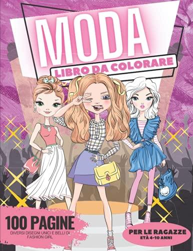 Libro da colorare di moda, 100 pagine: Diversi Disegni Unici e Belli di Fashion Girl, Libro da colorare per le ragazze, età 4-10 anni