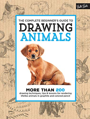 The Complete Beginner's Guide to Drawing Animals: More than...