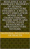 Resilience as an emergent property of human-infrastructure dynamics: A multi-agent simulation model for characterizing regime shifts and tipping point ... in infrastructure systems (English Edition)