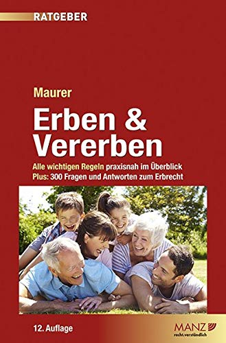 Erben & Vererben: Alle wichtigen Regeln praxisnah im Überblick. Plus 300 Fragen und Antworten zum Erbrecht