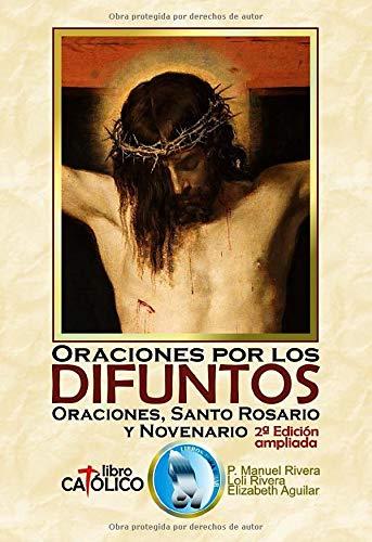 ORACIONES POR LOS DIFUNTOS. ORACIONES, SANTO ROSARIO Y NOVENARIO. 2ª Edición ampliada