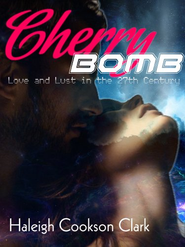Cherrybomb: Love and Lust in the 27th Century [bondage, robot, sci-fi, tentacle] (English Edition)