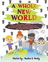A Whole New World: How to be an Antiracist: A Story That Inspires Kids and Parents to see Beyond Colors in Order to Eradicate Stupid Prejudices and Racial Discriminations.