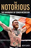 Slack, J: Notorious - The Life and Fights of Conor McGregor: The Biography of Conor McGregor - Jack Slack