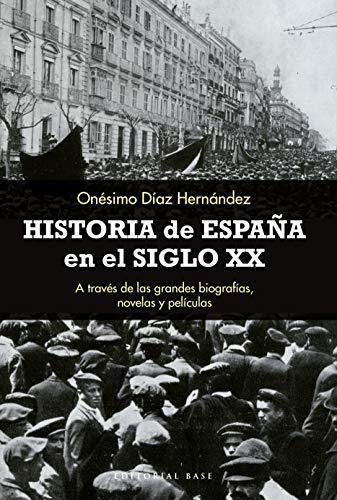 Historia de España en el siglo XX: A través de las grandes biografías, novelas y películas (Base Hispánica nº 21) eBook: Díaz Hernández, Onésimo: Amazon.es: Tienda Kindle
