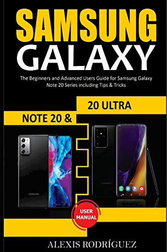 SAMSUNG GALAXY NOTE 20 & 20 ULTRA USER MANUAL: The Beginners and Advanced Users Guide for Samsung Galaxy Note 20 Series including Tips & Tricks