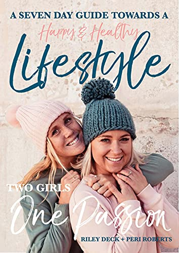 Seven Day Guide to a Happy and Healthy Lifestyle : Two Girls One Passion (English Edition)