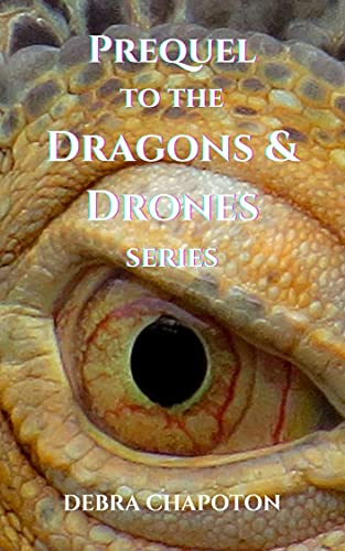 Prequel to the Dragons & Drones series (Dragons and Drones) by [Debra Chapoton]