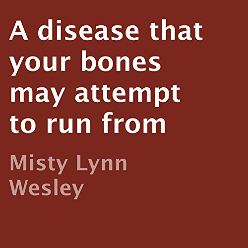 A Disease That Your Bones May Attempt to Run From audiobook cover art