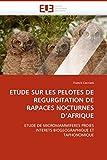 ETUDE SUR LES PELOTES DE REGURGITATION DE RAPACES NOCTURNES D''AFRIQUE: ETUDE DE MICROMAMMIFERES PROIES INTERETS BIOGEOGRAPHIQUE ET TAPHONOMIQUE (Omn.Univ.Europ.) (French Edition)